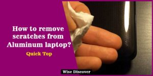 How-to-remove-scratches-from-Aluminum-laptop